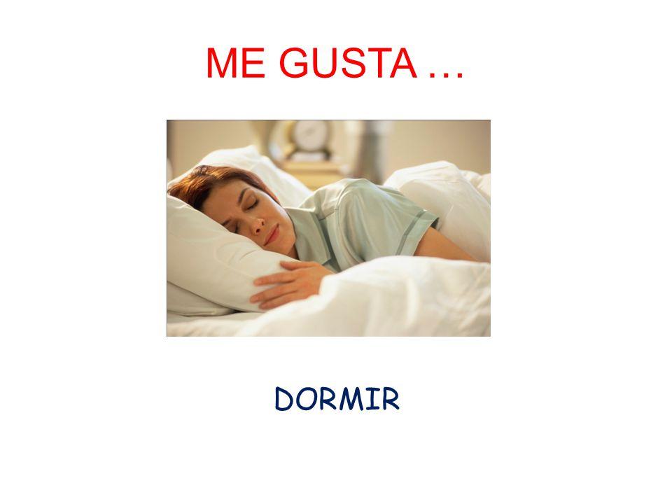 ME GUSTA … DORMIR
