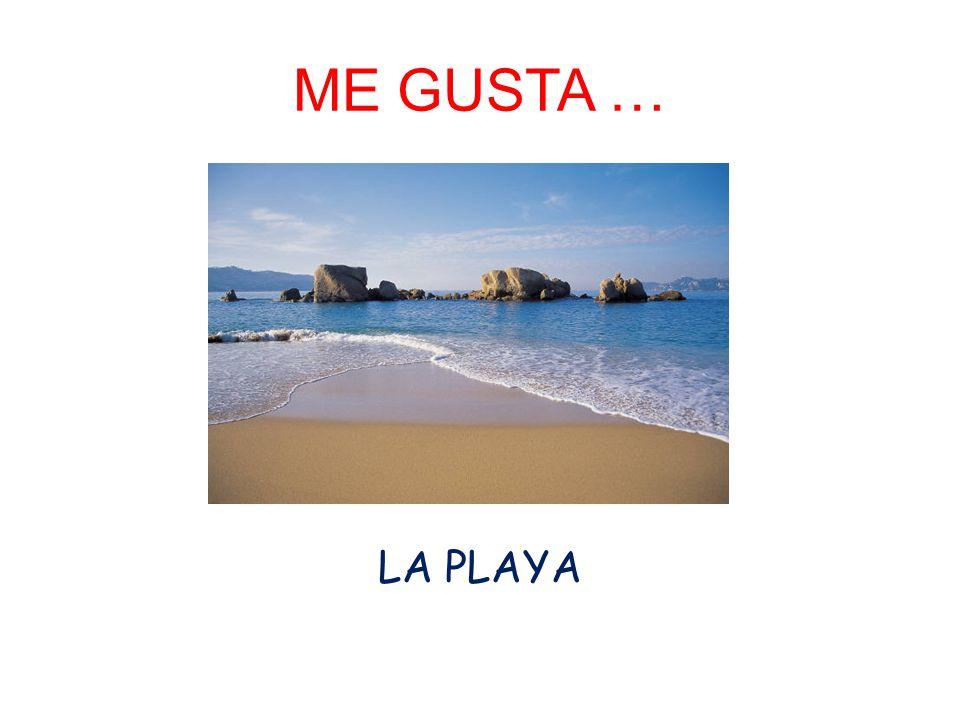 ME GUSTA … LA PLAYA