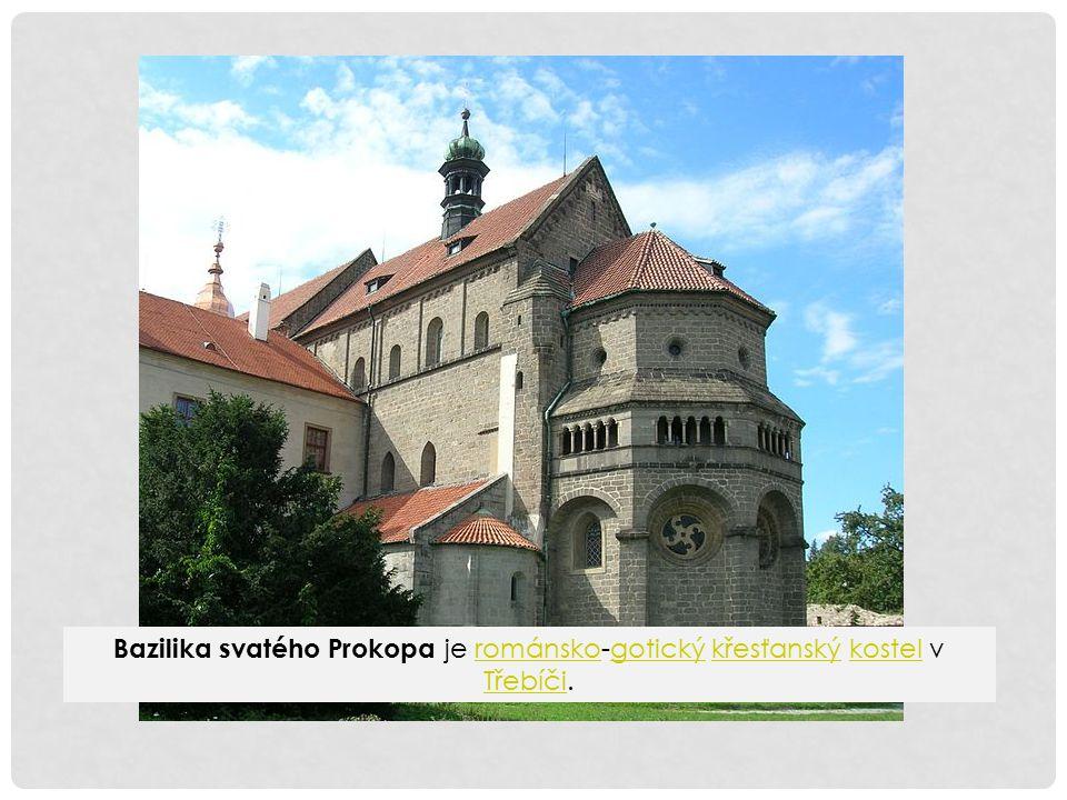 Bazilika svatého Prokopa je románsko-gotický křesťanský kostel v Třebíči.románskogotickýkřesťanskýkostel Třebíči