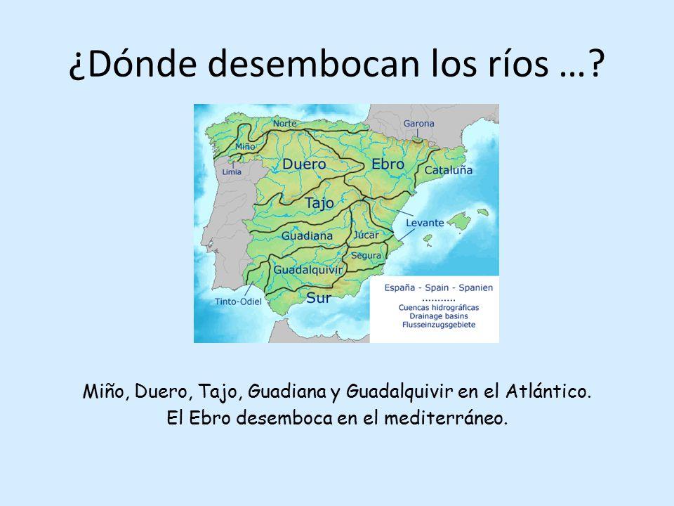 ¿Dónde desembocan los ríos …? Miño, Duero, Tajo, Guadiana y Guadalquivir en el Atlántico. El Ebro desemboca en el mediterráneo.