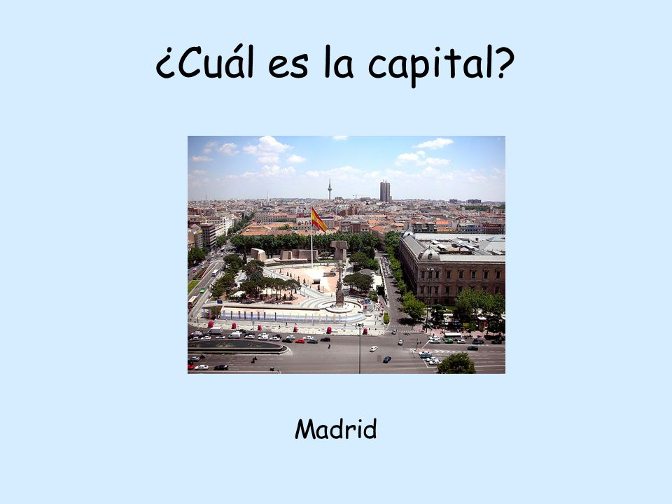 ¿Cuál es la capital? Madrid