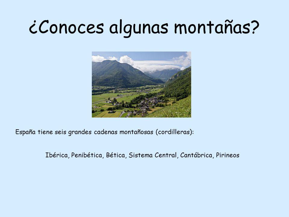 ¿Conoces algunas montañas? España tiene seis grandes cadenas montañosas (cordilleras): Ibérica, Penibética, Bética, Sistema Central, Cantábrica, Pirin