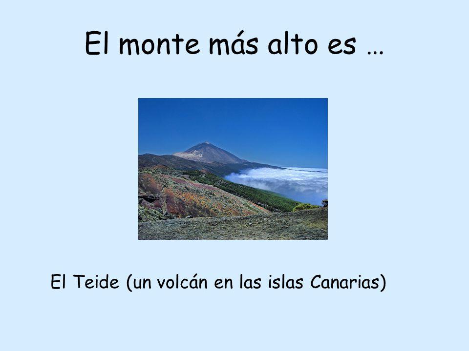 El monte más alto es … El Teide (un volcán en las islas Canarias)
