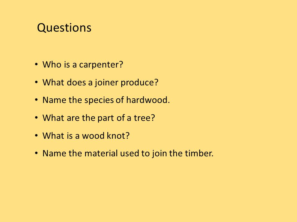Questions Who is a carpenter. What does a joiner produce.