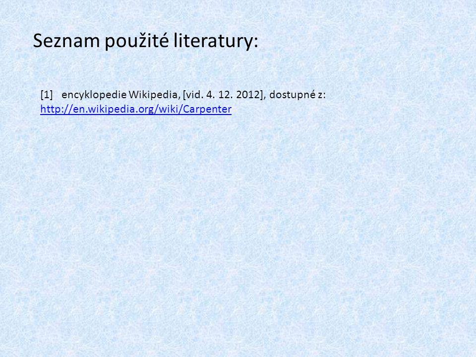 Seznam použité literatury: [1] encyklopedie Wikipedia, [vid. 4. 12. 2012], dostupné z: http://en.wikipedia.org/wiki/Carpenter