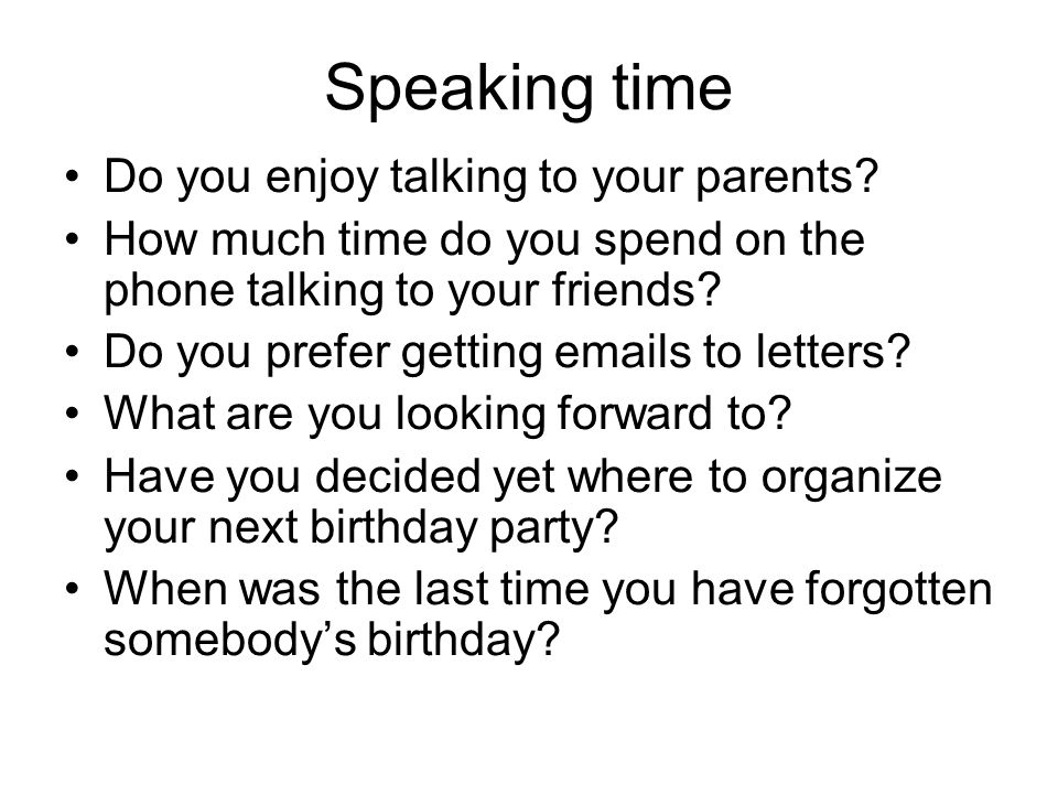 Speaking time Do you enjoy talking to your parents.