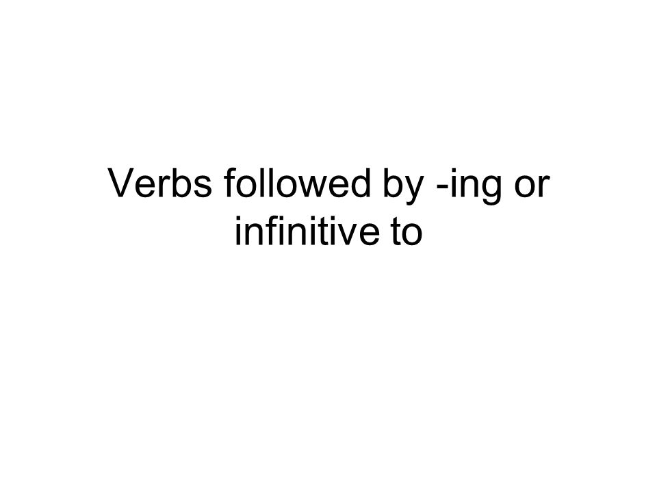 Verbs followed by –to infinitive decide to forget to * help to hope to learn to need to offer to plan to pretend to promise to We decided to go to the party.
