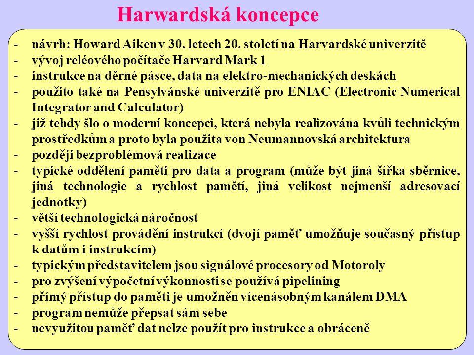 Harwardská koncepce -návrh: Howard Aiken v 30. letech 20. století na Harvardské univerzitě -vývoj reléového počítače Harvard Mark 1 -instrukce na děrn