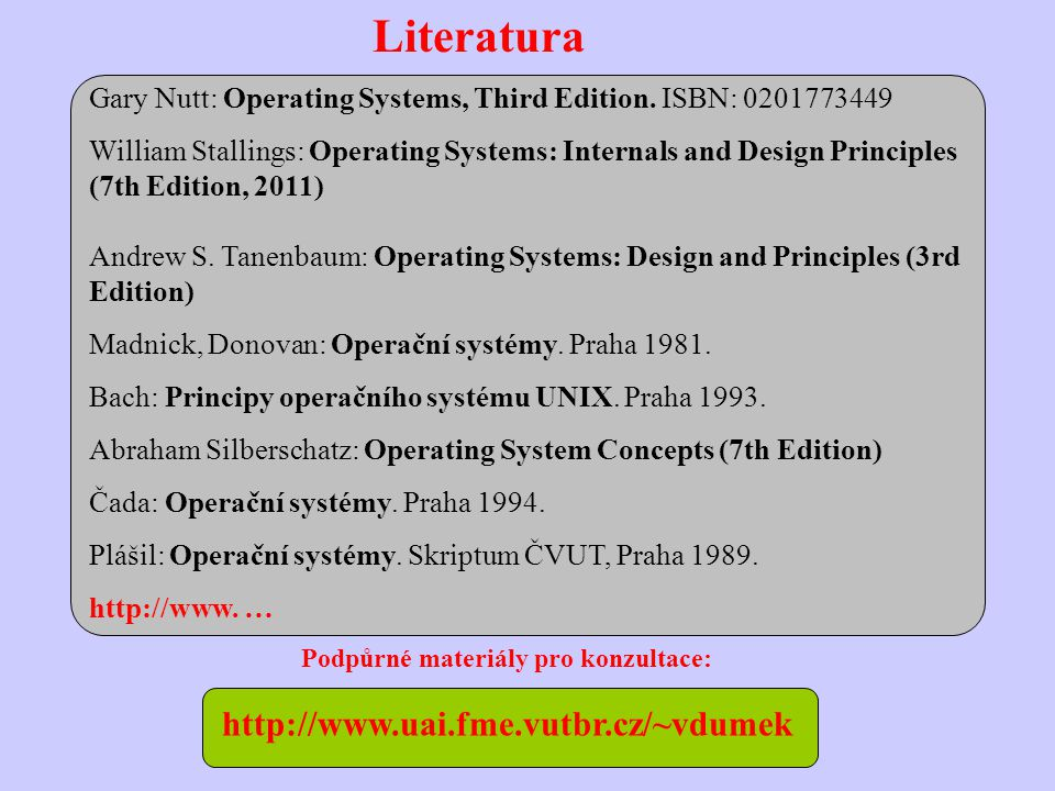 Rozdělení operačních systémů: podle počtu úloh: jednoúlohové, multitaskové podle počtu uživatelů: jednouživatelské, víceuživatelské podle účelu použití: univerzální (nespecializované), specializované (RT- systémy, mívají zvláštní požadavky na řízení periferií, na interface s uživatelem,...), databázové systémy, síťové operační systémy Obecná struktura OS: * řídící program (kernel, executive) * příkazový procesor (command processor) * řídící V/V programy * obsluha souborů * pomocné programy (utilities) Obecné poznatky o operačních systémech