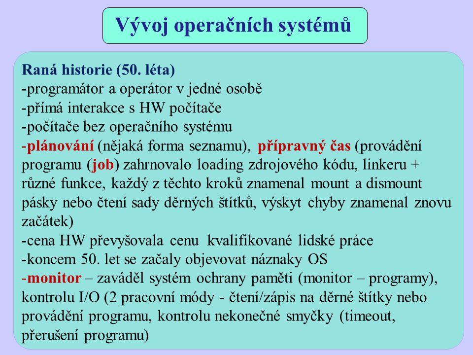 Vývoj operačních systémů Raná historie (50. léta) -programátor a operátor v jedné osobě -přímá interakce s HW počítače -počítače bez operačního systém