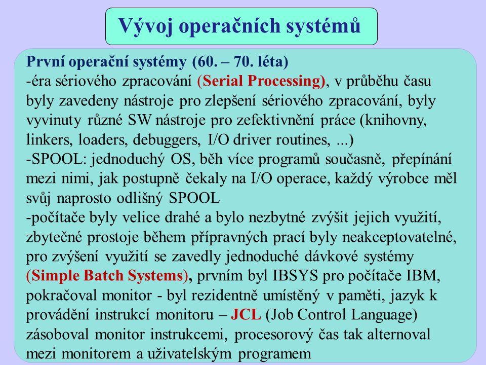 Vývoj operačních systémů První operační systémy (60. – 70. léta) -éra sériového zpracování (Serial Processing), v průběhu času byly zavedeny nástroje
