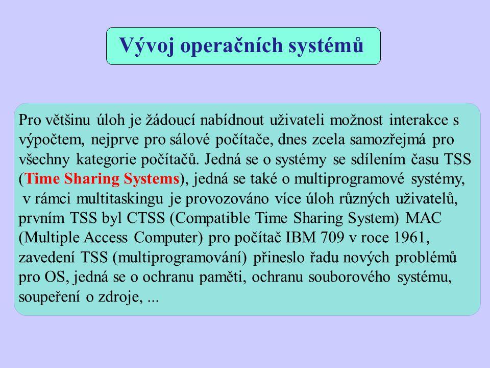 Vývoj operačních systémů Pro většinu úloh je žádoucí nabídnout uživateli možnost interakce s výpočtem, nejprve pro sálové počítače, dnes zcela samozře