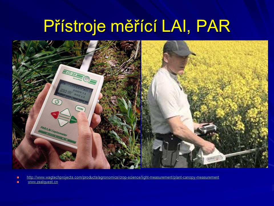 Přístroje měřící LAI, PAR http://www.wagtechprojects.com/products/agronomics/crop-science/light-measurement/plant-canopy-measurement www.zealquest.cn
