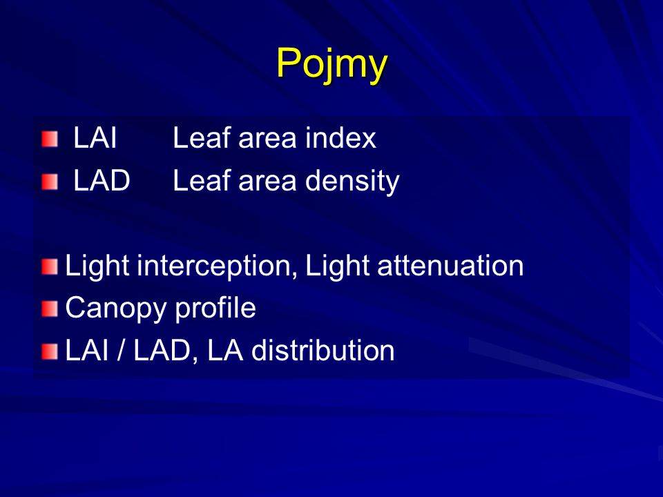 Pojmy LAILeaf area index LAILeaf area index LADLeaf area density LADLeaf area density Light interception, Light attenuation Canopy profile LAI / LAD,