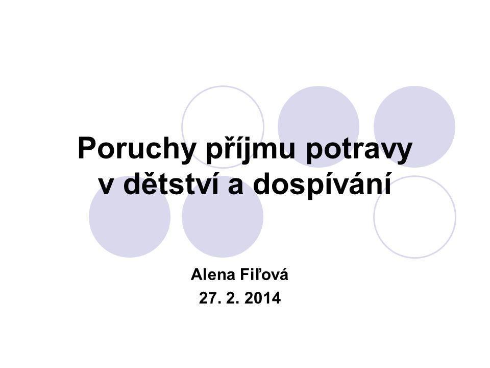 Poruchy příjmu potravy v dětství a dospívání Alena Fiľová 27. 2. 2014