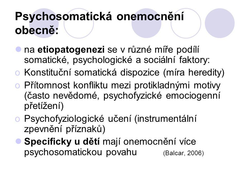 Psychosomatická onemocnění obecně: na etiopatogenezi se v různé míře podílí somatické, psychologické a sociální faktory: oKonstituční somatická dispoz