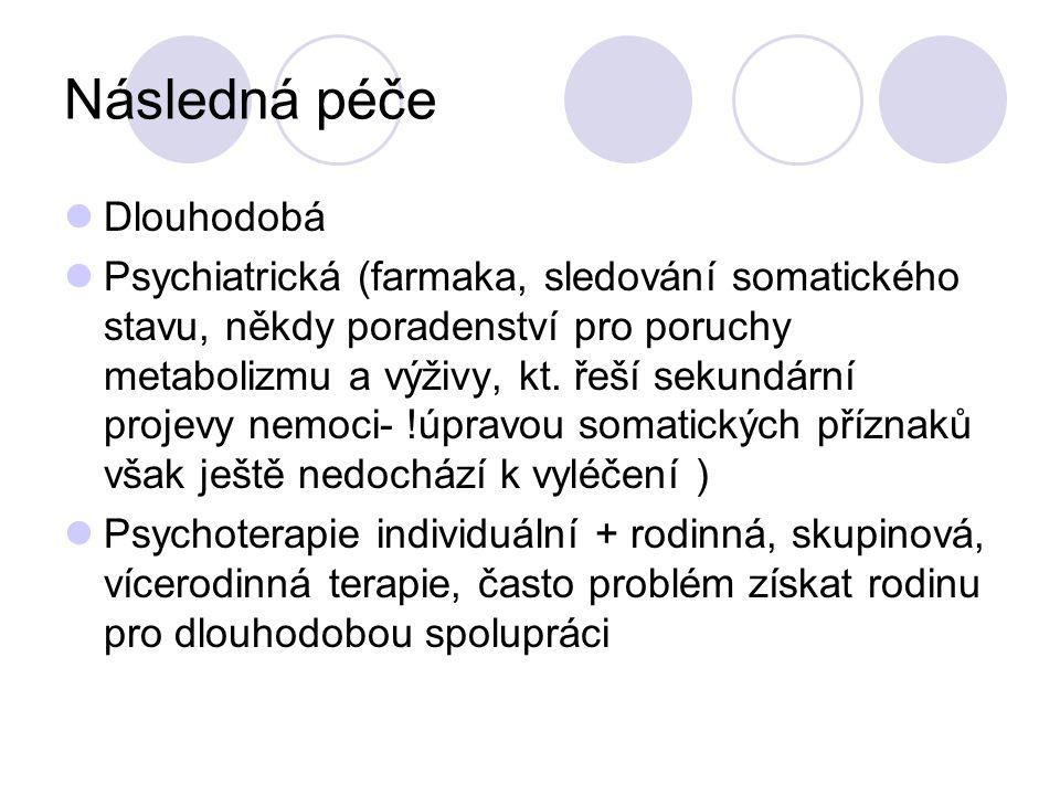 Následná péče Dlouhodobá Psychiatrická (farmaka, sledování somatického stavu, někdy poradenství pro poruchy metabolizmu a výživy, kt. řeší sekundární
