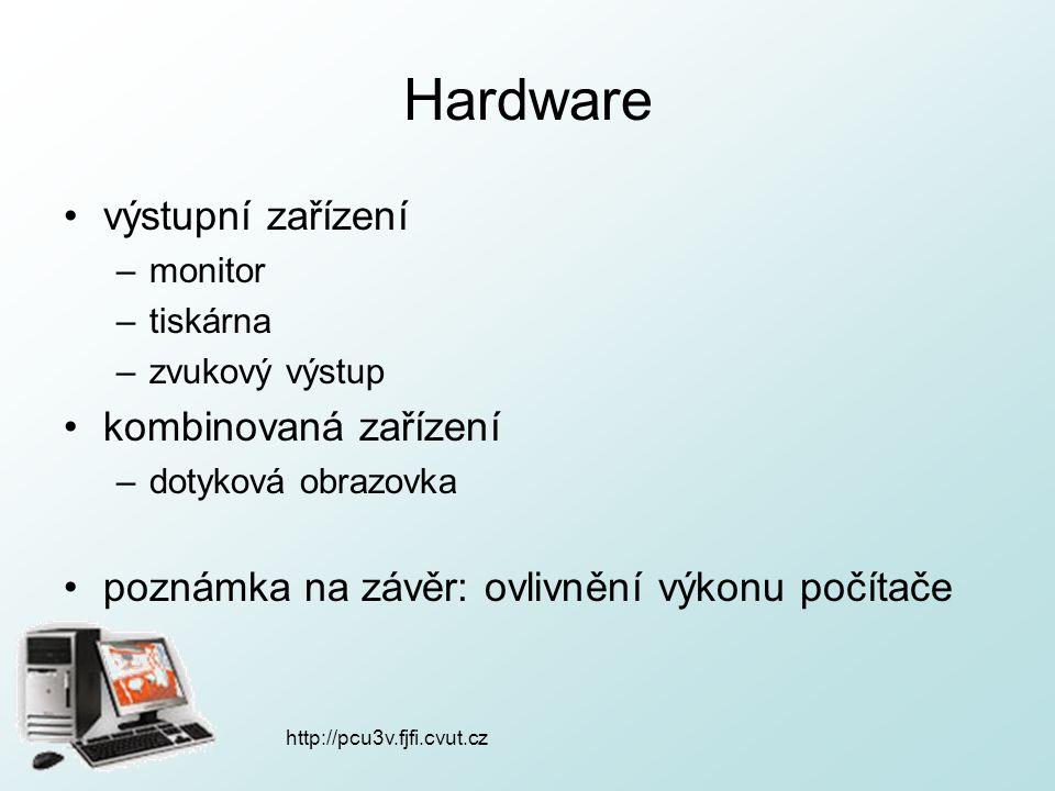http://pcu3v.fjfi.cvut.cz Hardware výstupní zařízení –monitor –tiskárna –zvukový výstup kombinovaná zařízení –dotyková obrazovka poznámka na závěr: ov