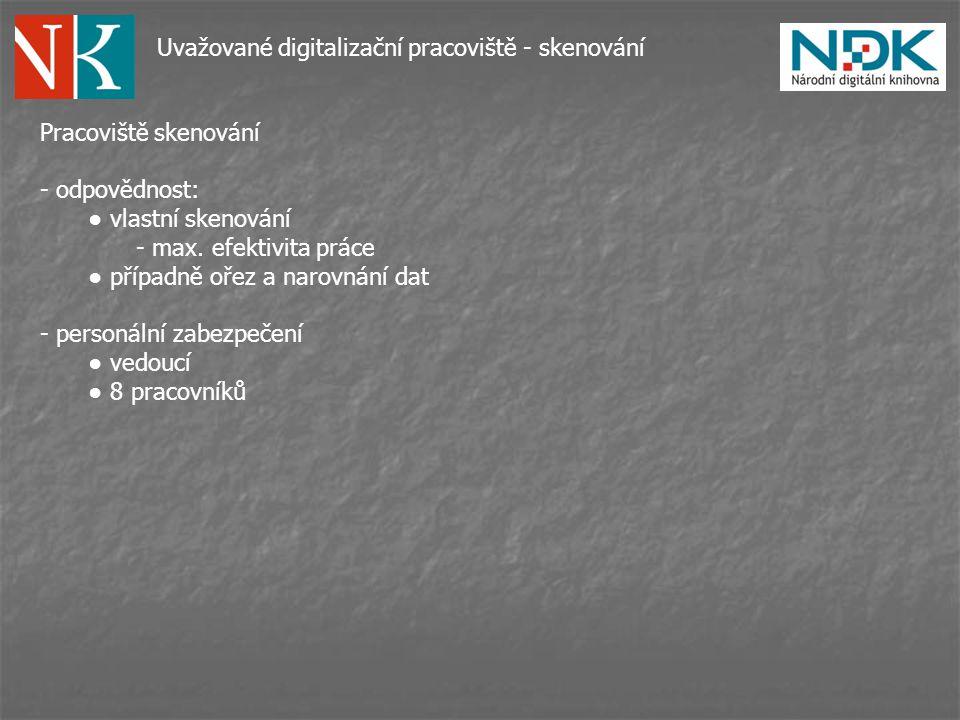 Uvažované digitalizační pracoviště - skenování Pracoviště skenování - odpovědnost: ● vlastní skenování - max.