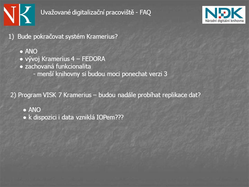 Uvažované digitalizační pracoviště - FAQ 1)Bude pokračovat systém Kramerius.
