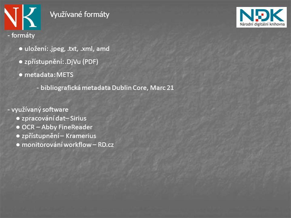 - formáty ● uložení:.jpeg,.txt,.xml, amd ● zpřístupnění:.DjVu (PDF) ● metadata: METS - bibliografická metadata Dublin Core, Marc 21 - využívaný software ● zpracování dat– Sirius ● OCR – Abby FineReader ● zpřístupnění – Kramerius ● monitorování workflow – RD.cz Využívané formáty