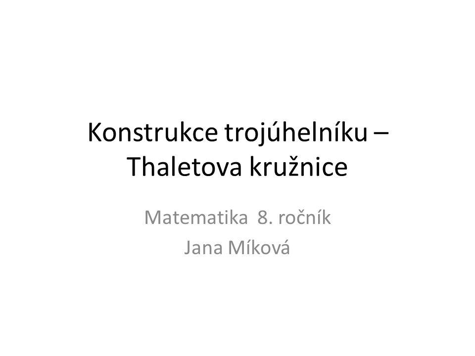 Konstrukce trojúhelníku – Thaletova kružnice Matematika 8. ročník Jana Míková
