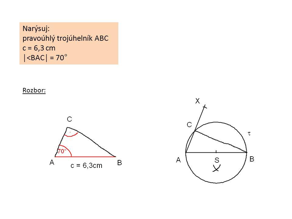 Narýsuj: pravoúhlý trojúhelník ABC c = 6,3 cm │˂BAC│ = 70° Rozbor: