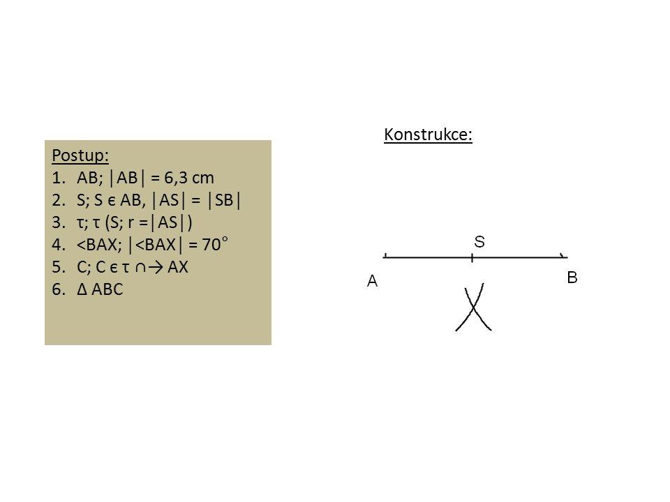 Postup: 1.AB; │AB│ = 6,3 cm 2.S; S є AB, │AS│ = │SB│ 3.τ; τ (S; r =│AS│) 4.˂BAX; │˂BAX│ = 70° 5.C; C є τ ∩→ AX 6.∆ ABC Konstrukce: