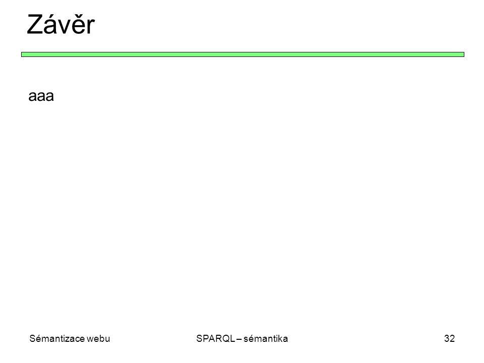 Sémantizace webuSPARQL – sémantika32 Závěr aaa