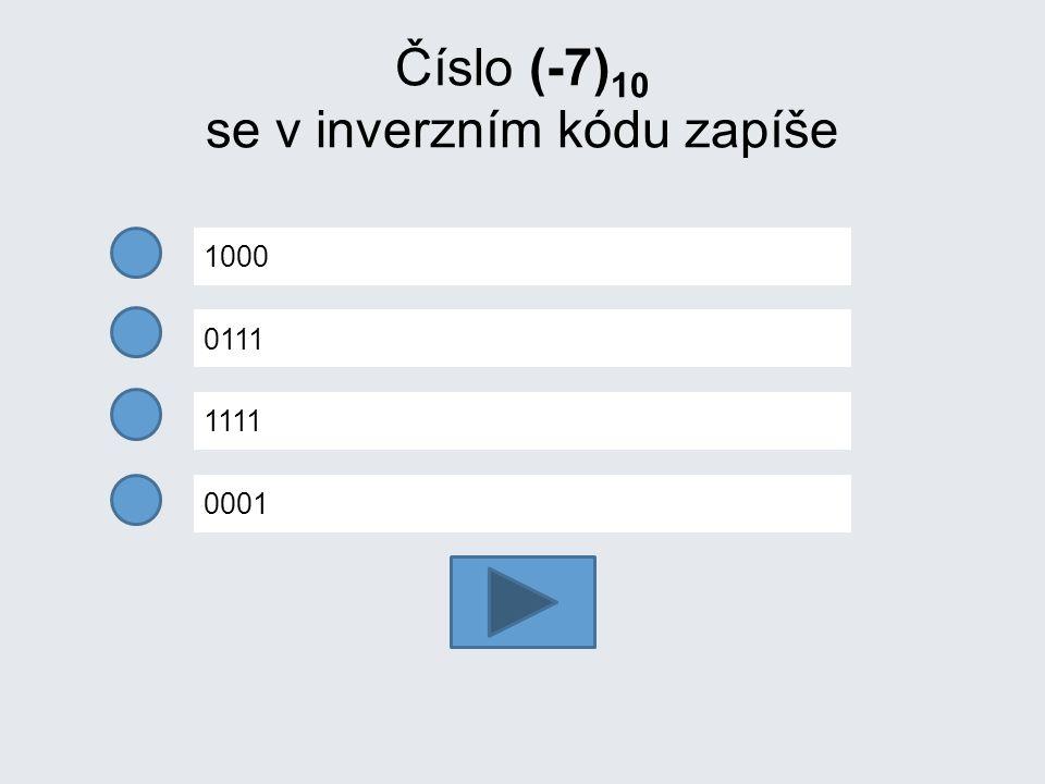 Číslo (-7) 10 se v inverzním kódu zapíše 1000 0111 1111 0001
