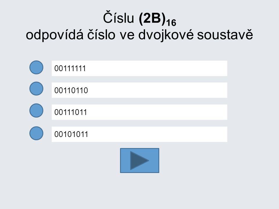 Číslu (2B) 16 odpovídá číslo ve dvojkové soustavě 00111111 00110110 00111011 00101011