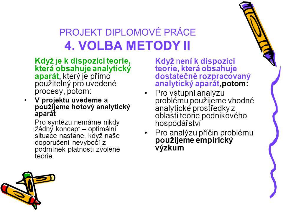 PROJEKT DIPLOMOVÉ PRÁCE 4. VOLBA METODY II Když je k dispozici teorie, která obsahuje analytický aparát, který je přímo použitelný pro uvedené procesy