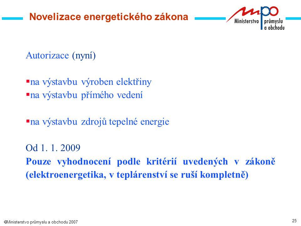 25  Ministerstvo průmyslu a obchodu 2007 Autorizace (nyní)  na výstavbu výroben elektřiny  na výstavbu přímého vedení  na výstavbu zdrojů tepelné energie Od 1.