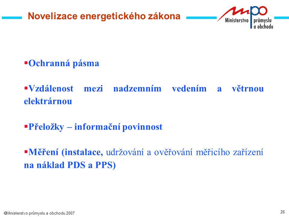 26  Ministerstvo průmyslu a obchodu 2007 Novelizace energetického zákona  Ochranná pásma  Vzdálenost mezi nadzemním vedením a větrnou elektrárnou  Přeložky – informační povinnost  Měření (instalace, udržování a ověřování měřicího zařízení na náklad PDS a PPS)