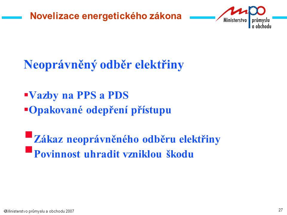 27  Ministerstvo průmyslu a obchodu 2007 Novelizace energetického zákona Neoprávněný odběr elektřiny  Vazby na PPS a PDS  Opakované odepření přístupu  Zákaz neoprávněného odběru elektřiny  Povinnost uhradit vzniklou škodu