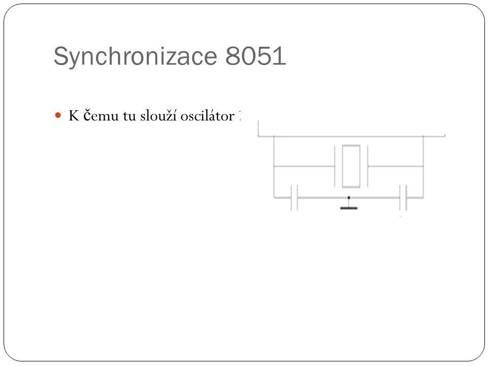 Synchronizace 8051 K č emu tu slouží oscilátor ?