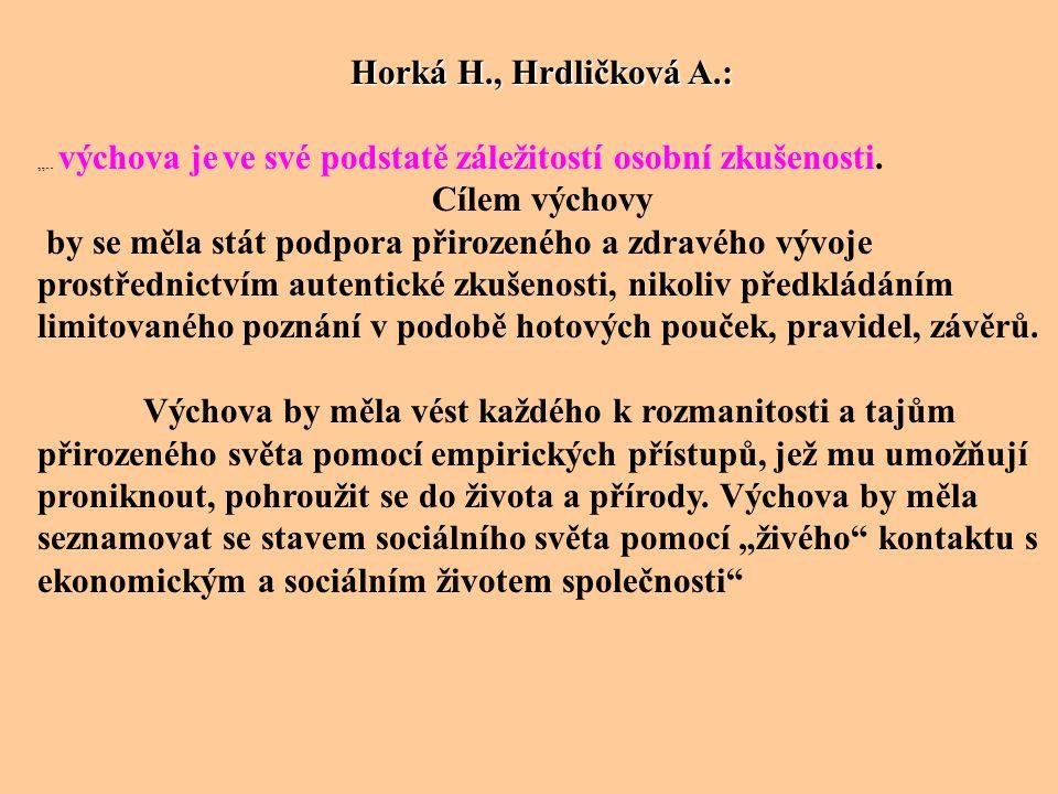 """Horká H., Hrdličková A.: """".. výchova je ve své podstatě záležitostí osobní zkušenosti. Cílem výchovy by se měla stát podpora přirozeného a zdravého vý"""
