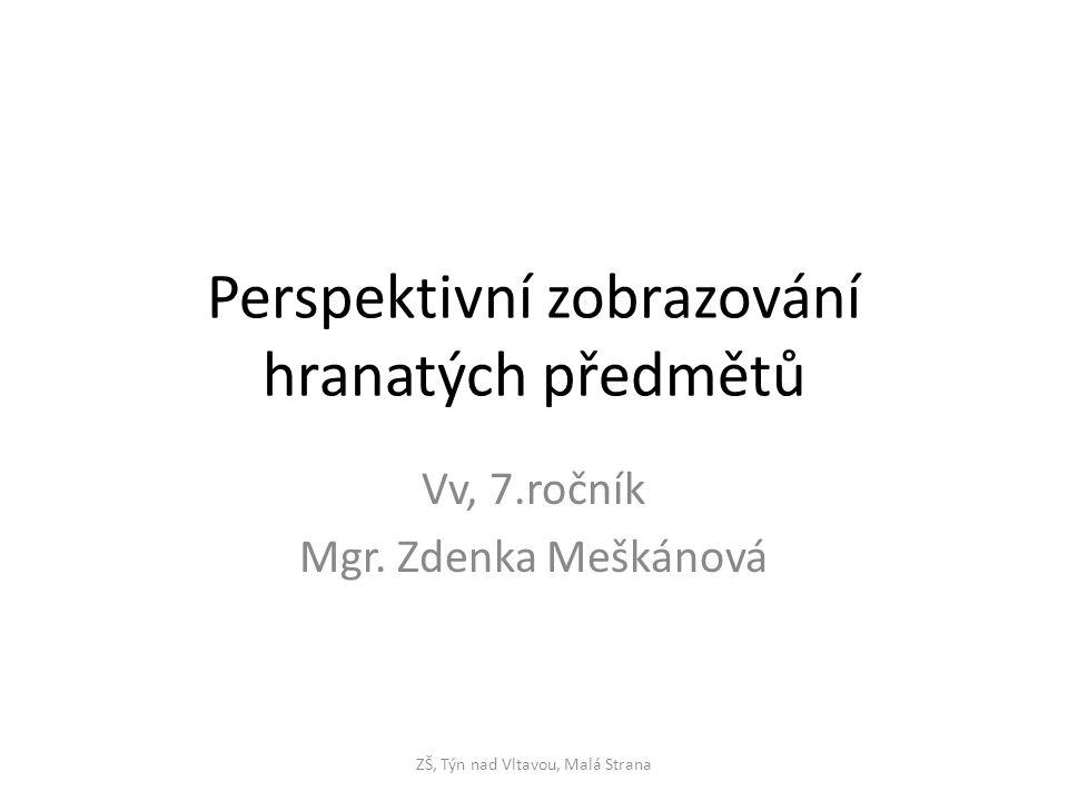 Perspektivní zobrazování hranatých předmětů Vv, 7.ročník Mgr.