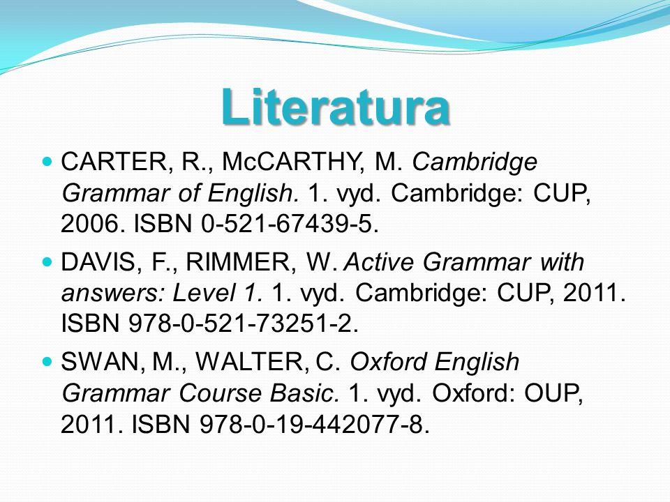 Literatura CARTER, R., McCARTHY, M. Cambridge Grammar of English.