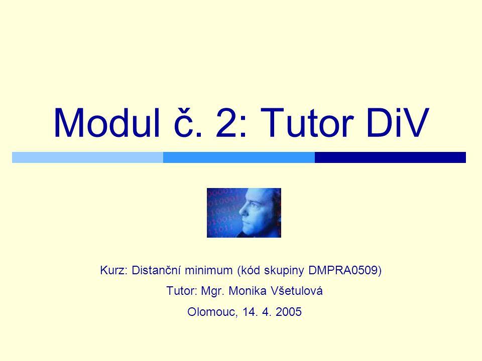 Modul č. 2: Tutor DiV Kurz: Distanční minimum (kód skupiny DMPRA0509) Tutor: Mgr.