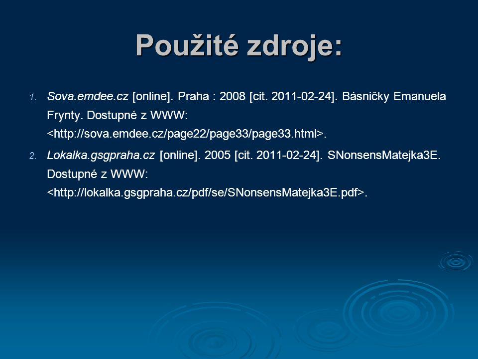 Použité zdroje: 1. 1. Sova.emdee.cz [online]. Praha : 2008 [cit. 2011-02-24]. Básničky Emanuela Frynty. Dostupné z WWW:. 2. 2. Lokalka.gsgpraha.cz [on