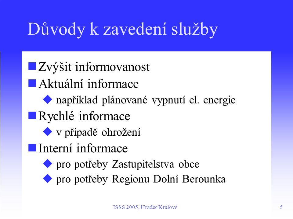5ISSS 2005, Hradec Králové Důvody k zavedení služby Zvýšit informovanost Aktuální informace  například plánované vypnutí el.