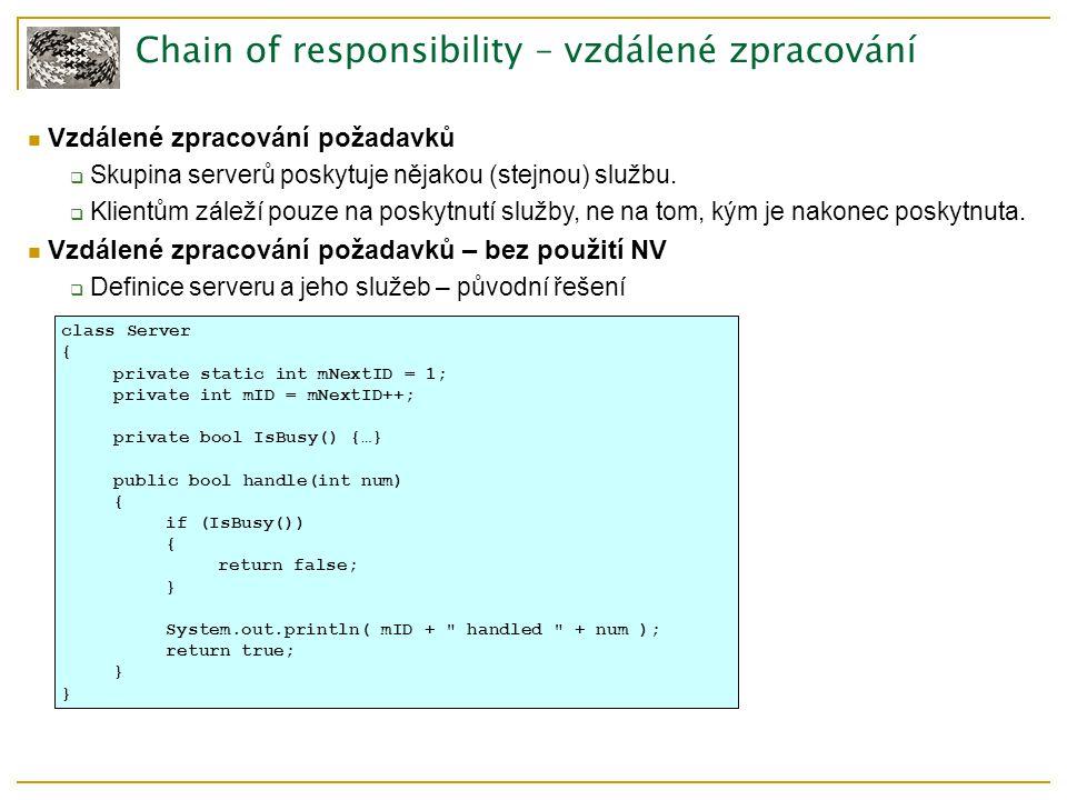 Chain of responsibility – vzdálené zpracování Vzdálené zpracování požadavků  Skupina serverů poskytuje nějakou (stejnou) službu.