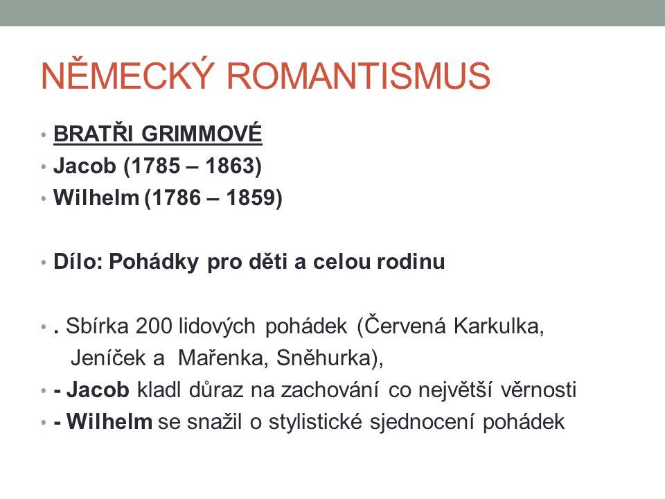 NĚMECKÝ ROMANTISMUS BRATŘI GRIMMOVÉ Jacob (1785 – 1863) Wilhelm (1786 – 1859) Dílo: Pohádky pro děti a celou rodinu.