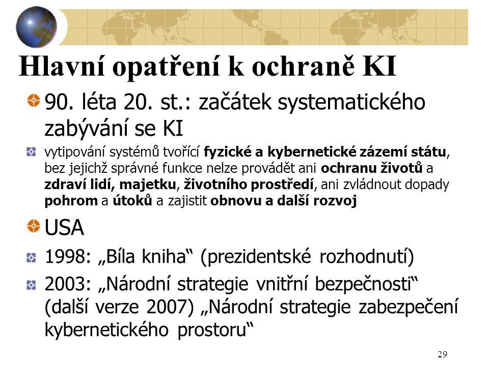 Hlavní opatření k ochraně KI 90. léta 20. st.: začátek systematického zabývání se KI vytipování systémů tvořící fyzické a kybernetické zázemí státu, b