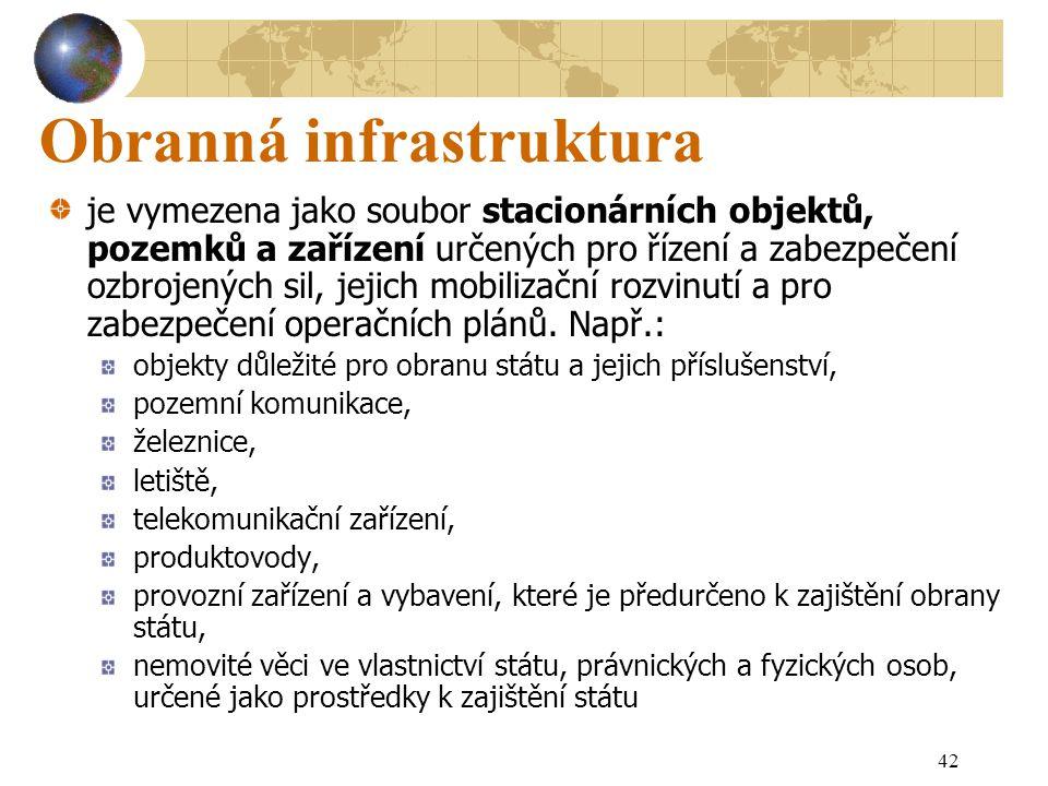 42 Obranná infrastruktura je vymezena jako soubor stacionárních objektů, pozemků a zařízení určených pro řízení a zabezpečení ozbrojených sil, jejich