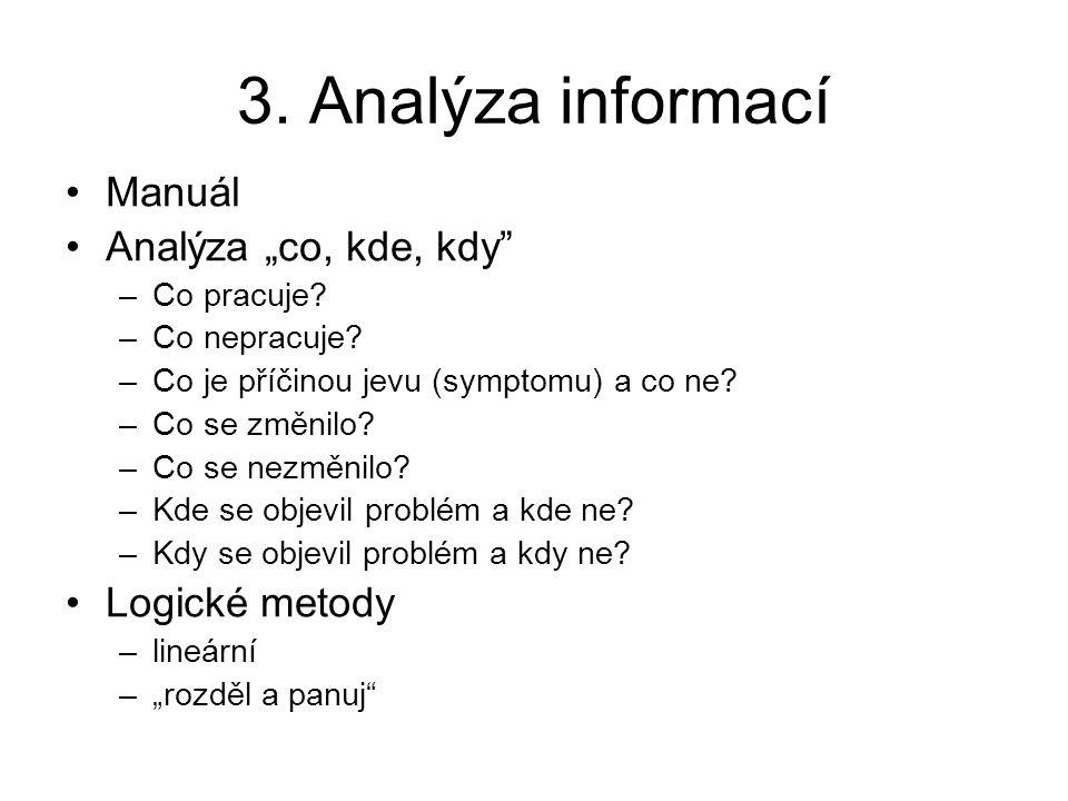 """3. Analýza informací Manuál Analýza """"co, kde, kdy"""" –Co pracuje? –Co nepracuje? –Co je příčinou jevu (symptomu) a co ne? –Co se změnilo? –Co se nezměni"""