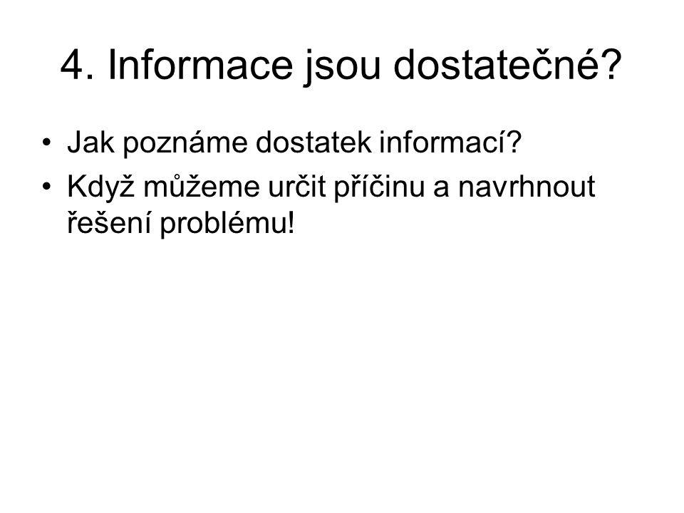 4. Informace jsou dostatečné? Jak poznáme dostatek informací? Když můžeme určit příčinu a navrhnout řešení problému!