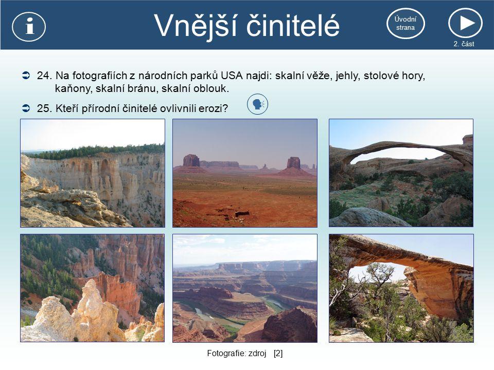 Vnější činitelé 2. část  24. Na fotografiích z národních parků USA najdi: skalní věže, jehly, stolové hory, kaňony, skalní bránu, skalní oblouk. Foto