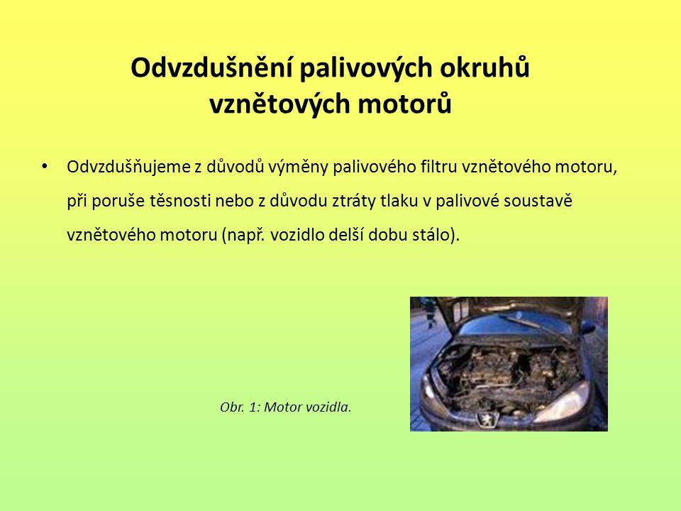 Odvzdušnění palivových okruhů vznětových motorů Odvzdušňujeme z důvodů výměny palivového filtru vznětového motoru, při poruše těsnosti nebo z důvodu z